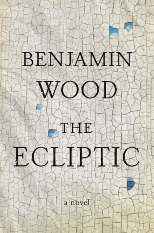 The Ecliptic by Benjamin Wood; design Jamie Keenan (Penguin Press / May 2016)