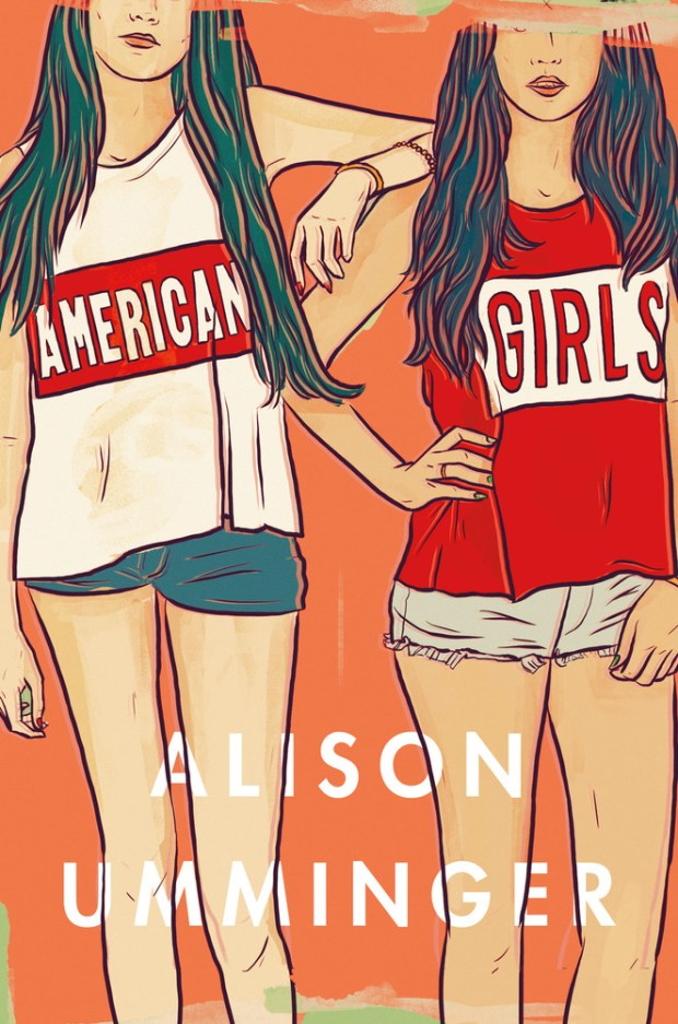 American Girls by Alison Umminger; design by Philip Pascuzzo (Flat Iron / June 2016)