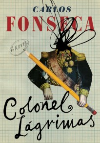 Colonel Lagrimas by Carlos M. Fonseca; design by Gray318 (Restless Books / October 2016)