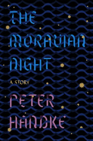 The Moravian Night by Pete Handke (FSG / December 2016)