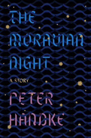 The Moravian Night by Pete Handke (FSG / December 2016)