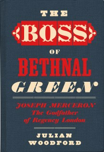 The Boss of Bethnal Green by Julian Woodford; design by David Pearson ((Spitalfields Life Books / November 2016)