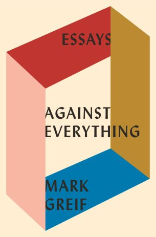 Against Everything by Mark Greif; design by Kelly Blair (Pantheon / 2016)