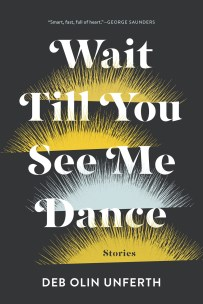 Wait Till You See Me Dance by Deb Olin Unferth; design by Kimberly Glyder (Graywolf / March 2017)