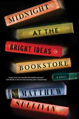 Midnight at the Bright Ideas Bookstore by Matthew Sullivan; design by Tyler Comrie (Scribner / June 2017)