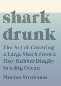 Shark Drunk by Morten Strøksnes; design by Oliver Munday (Knopf / June 2017)