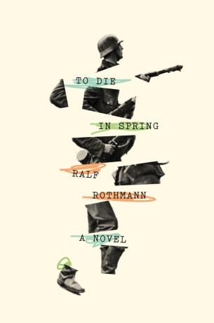 To Die in Spring by Ralf Rothmann; design by Oliver Munday (Farrar, Straus & Giroux / August 2017)