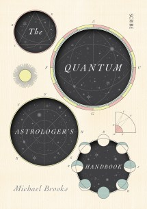 The Quantum Astrologers Handbook by Michael Brooks; design by Allison Colpoys (Scribe / October 2017)