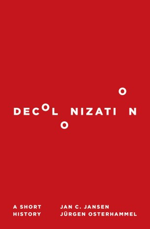 Decolonization: A Short History by Jan C. Jansen & Jürgen Osterhammel; design by Chris Ferrante (Princeton University Press / February 2017)