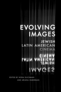 Evolving Images edited by Nora Glickman &‎ Ariana Huberman; design by Anne Jordan and Mitch Goldstein (University of Texas Press / December 2017)