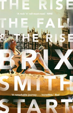 The Rise The Fall The Rise by Brix Smith Start; design by Luke Bird; photography by Kevin Cummins (Faber & Faber / march 2017)