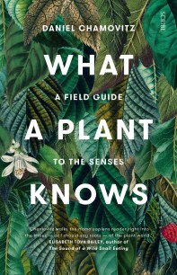 What a Plant Knows by Daniel Chamovitz; design Allison Colpoys (Scribe / November 2017)