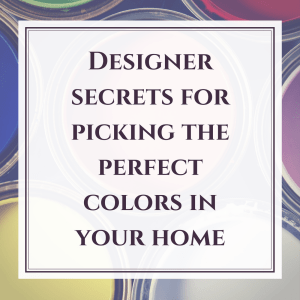 Designer Secrets for Picking the Perfect Colors in Your Home