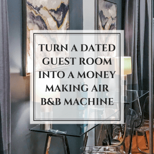 """""""Turn a boring and dated guest room into a money-making Air B$B machine"""""""
