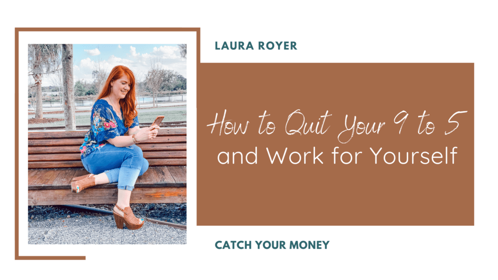 On this Catch Your Money podcast episode Laura shares how to start a business and strategically quit your job the right way.