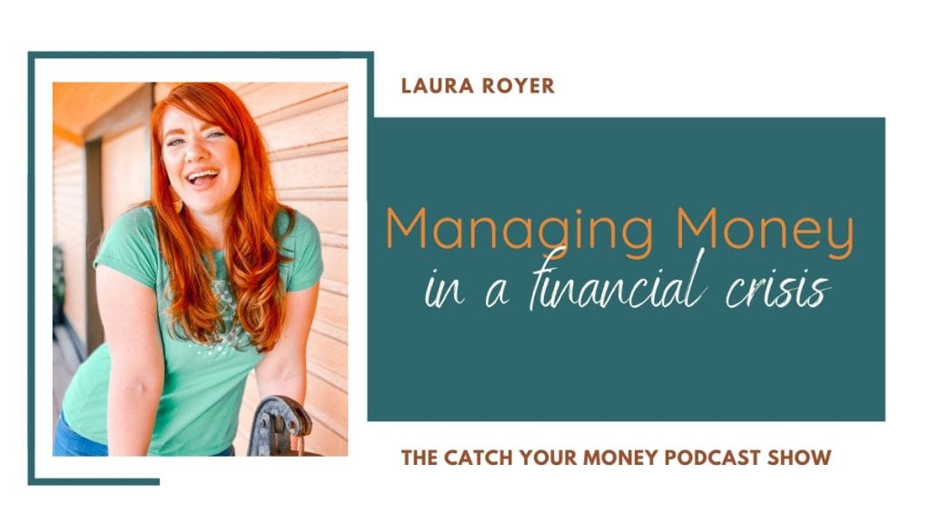 On this Catch Your Money podcast episode Laura gives you 7 steps to manage a financial crisis in 2020 and resources to help navigate through it smoothly.