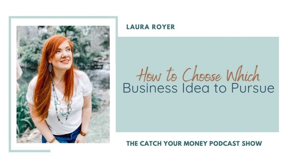On this Catch Your Money podcast episode, Laura helps anyone wanting to start a business but has so many ideas that they are stuck on which one to choose.