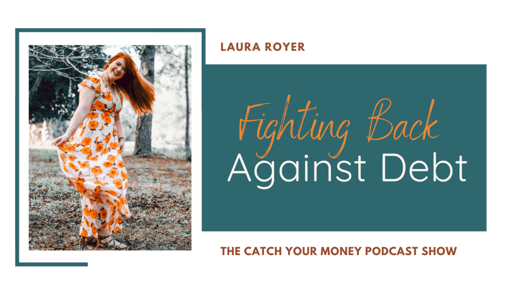 On this Catch Your Money podcast episode Laura talks about how you can fight back and pay off your debt. She gives you 5 specific strategies to get started today.