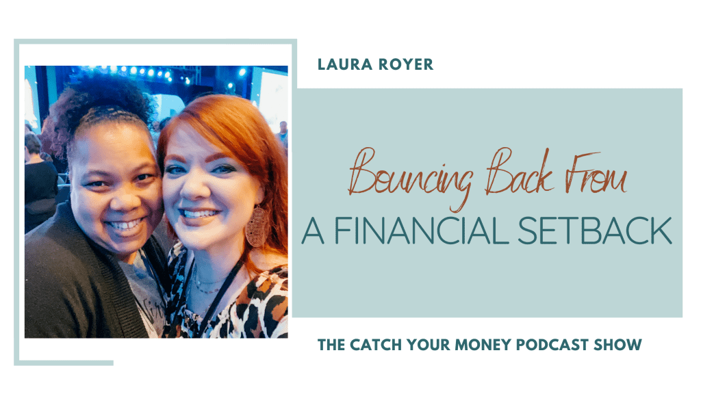 We're learning about bouncing back from a financial setback with Laura and guest, Shaffone Myers, on this week's episode of Catch Your Money.