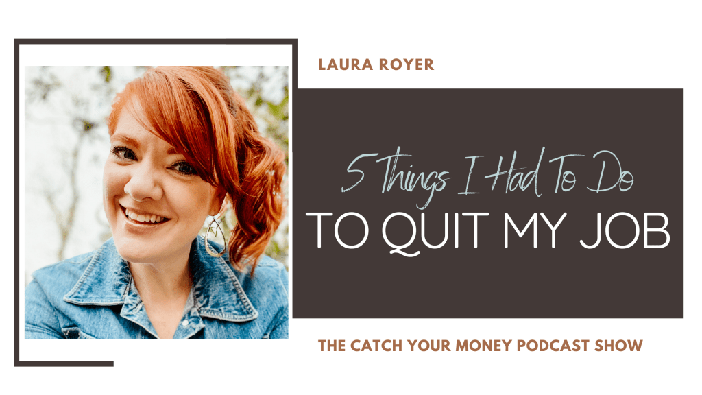 At a crossroad in your career? This week's episode of the Catch Your Money Podcasts details the 5 specific things you need to quit your job!