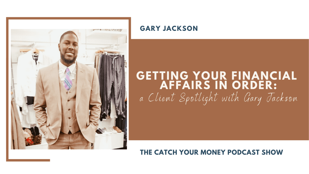 Is your relationship with money holding you back? Guest Gary Jackson discusses getting your financial affairs in order on this week's CYM podcast episode.