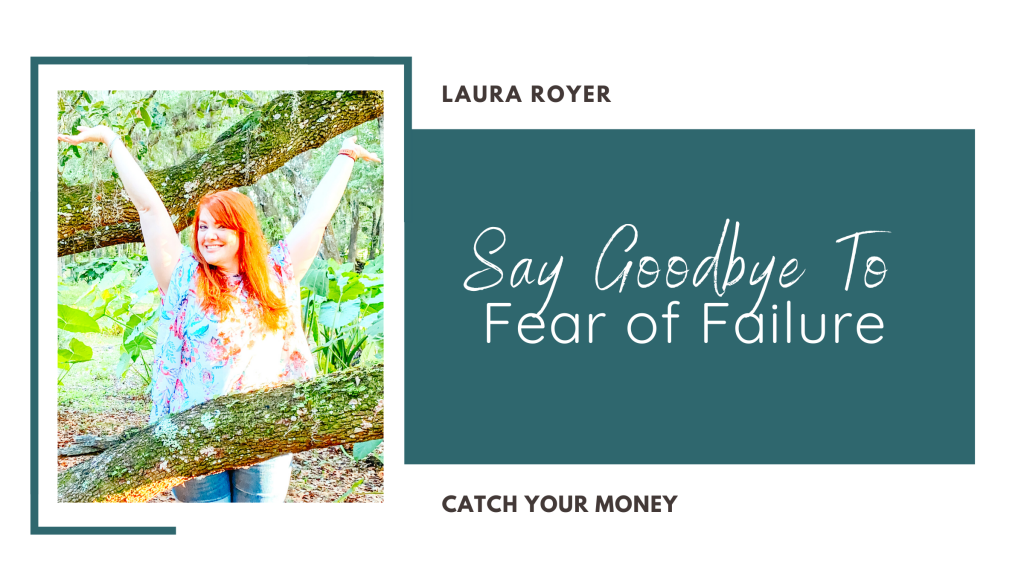 Stop being afraid of failure! Join Laura on the Catch Your Money podcast show as she discusses how to finally say goodbye to the fear of failure.