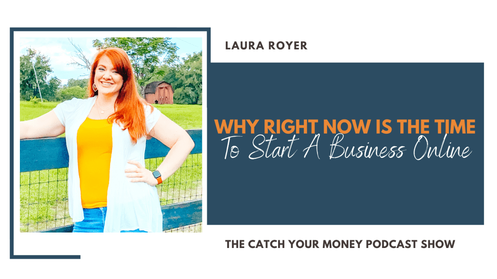 Right now is the BEST time to start a business online! Join Laura on the Catch Your Money show as she shares the 6 reasons why NOW is the time to jump!