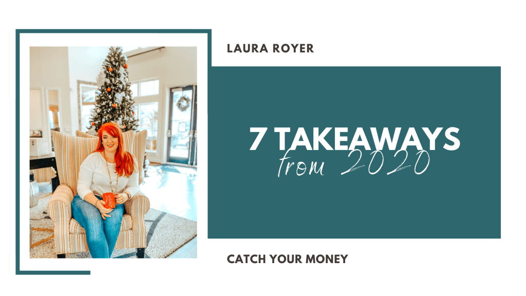 Despite the obstacles 2020 brought, there is so much we can learn from this year. Join me as I discuss 7 takeaways from 2020 to carry you into the new year.