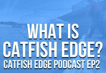 What Is Catfish Edge - Catfish Edge Podcast Episode 2