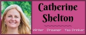 Catherine Shelton - Writer . Dreamer . Tea Drinker