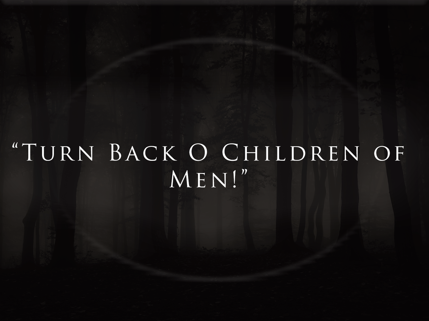 """Turn Back O Children of Men!"""
