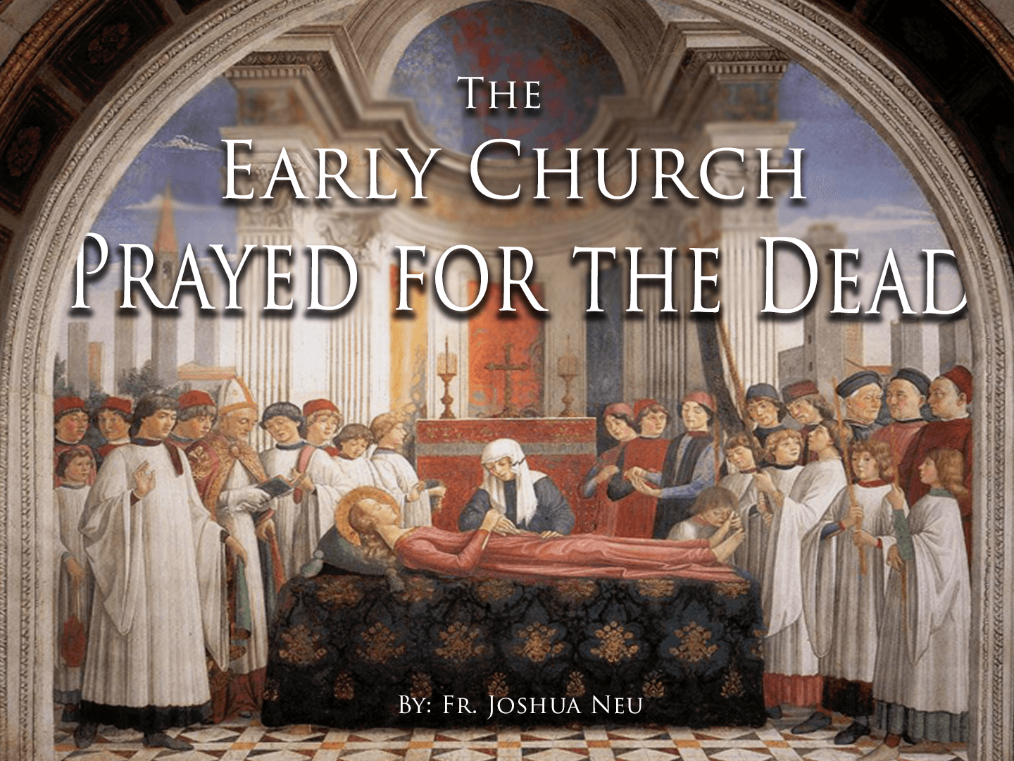 The Early Church Prayed for the Dead