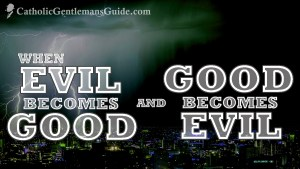 When Good becomes Evil and Evil becomes Good