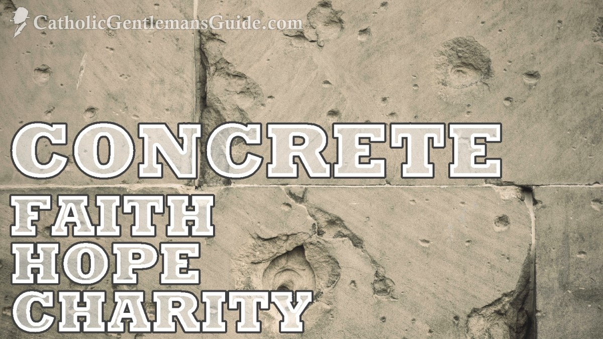 Concrete Faith, Hope, and Charity for Today's Man