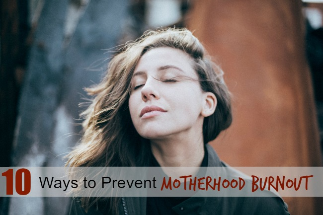 10 Ways to Prevent and Help With Motherhood Burnout!