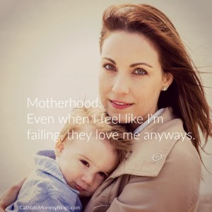 Motherhood: Even when you feel like you're failing, your children love you nonetheless