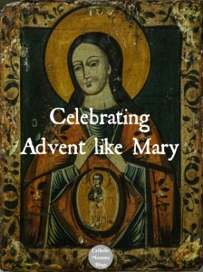 Celebrating Advent like the Virgin Mary, Mother of God. at Catholic Mommy Blogs