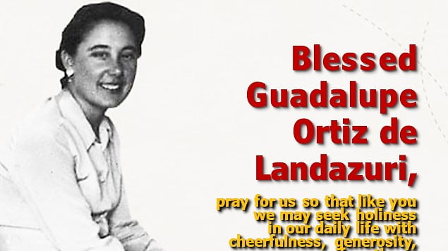 BLESSED GUADALUPE ORTIZ DE LANDAZURI, the 1st woman numerary of Opus Dei raised to the altars, pray for us!