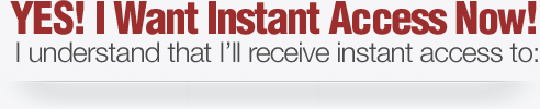YES! I Want Instant Access Now! I understand that I'll receive instant access to: