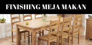 Inspirasi Cara Finishing Meja Makan Yang Aman