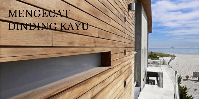 Mengecat Tembok Kayu Untuk Ramadhan 2018