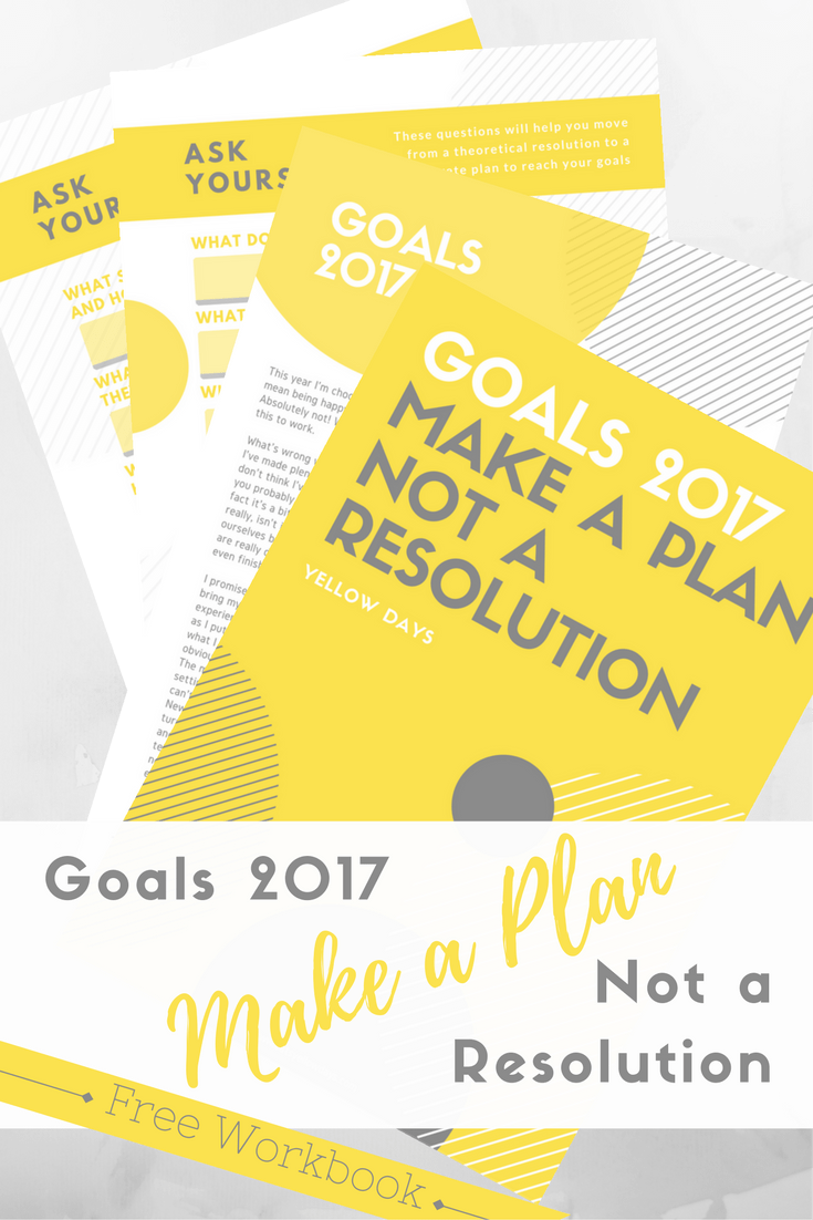 Make a plan, not a resolution! A guide to giving yourself the best chance of reaching your goals with a free downloadable workbook