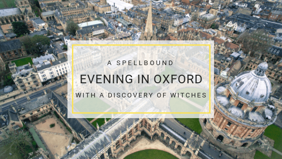A Spellbound Evening in Oxford with A Discovery of Witches