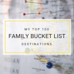 My top 100 family bucket list destinations