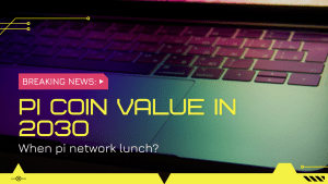 Read more about the article When pi network lunch? | Pi coin value in 2030