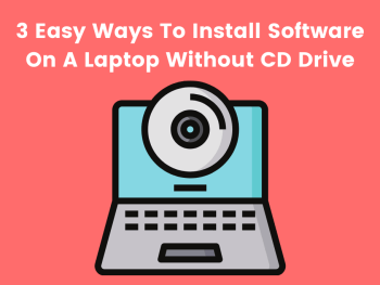 3 Easy Ways To Install Software On A Laptop Without CD Drive