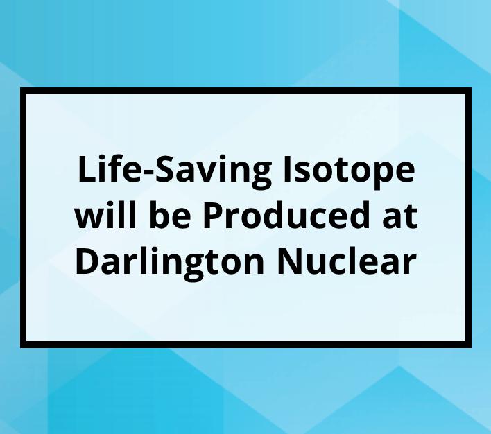 Life-Saving Isotope will be Produced at Darlington Nuclear