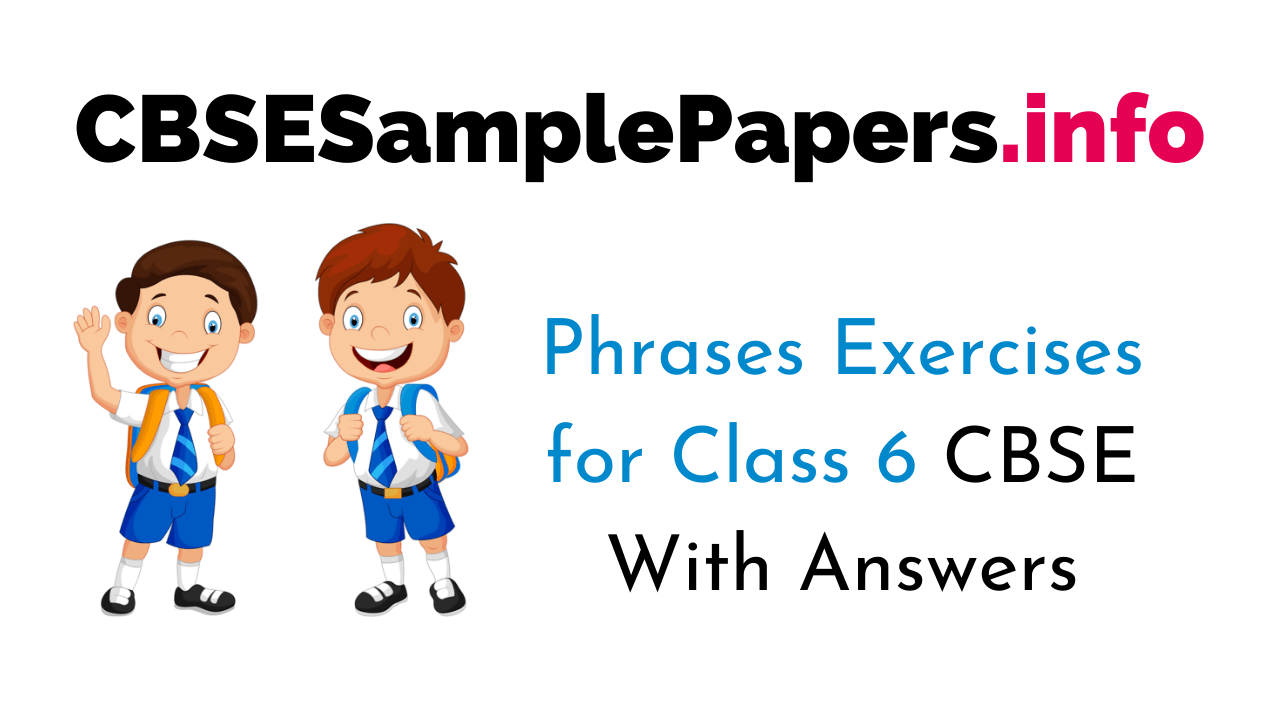 hight resolution of Phrases Exercise for Class 6 CBSE With Answers