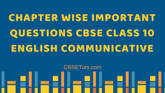 Important Questions For Class 10 English Cbse Chapter Wise
