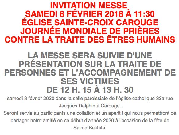 INVITATION MESSE  SAMEDI 8 FÉVRIER 2018 À 11:30 ÉGLISE SAINTE-CROIX CAROUGE JOURNÉE MONDIALE DE PRIÈRES CONTRE LA TRAITE DES ÊTRES HUMAINS  LA MESSE SERA SUIVIE D'UNE PRÉSENTATION SUR LA TRAITE DE PERSONNES ET L'ACCOMPAGNEMENT DE SES VICTIMES DE 12 H. 15 À 13 H. 30